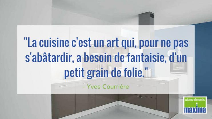 """""""La cuisine c'est un art qui, pour ne pas s'abâtardir, a besoin de fantaisie, d'un petit grain de folie."""" - Yves Courrière (Ecrivain, biographe et journaliste français)"""